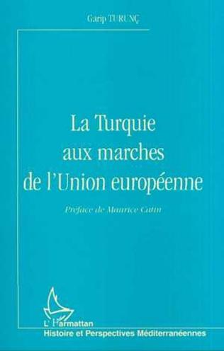 Couverture LA TURQUIE AUX MARCHES DE L'UNION EUROPÉENNE