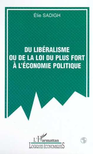 Couverture DU LIBÉRALISME OU DE LA LOI DU PLUS FORT À L'ÉCONOMIE POLITIQUE