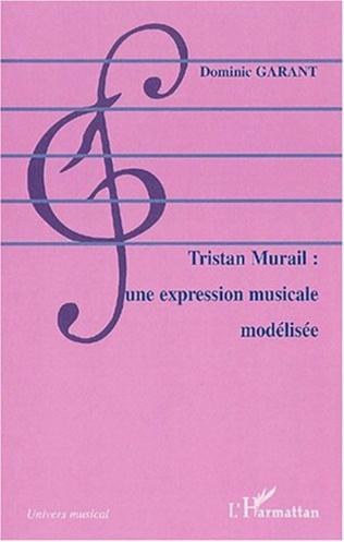 Couverture TRISTAN MURAIL : UNE EXPRESSION MUSICALE MODÉLISÉE