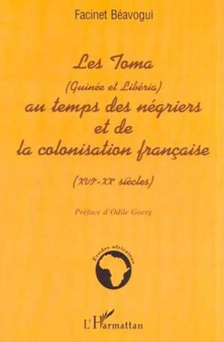 Couverture LES TOMA (Guinée et Libéria) AU TEMPS DES NÉGRIERS ET DE LA COLONISATION FRANÇAISE (XVIè – XXè siècles)