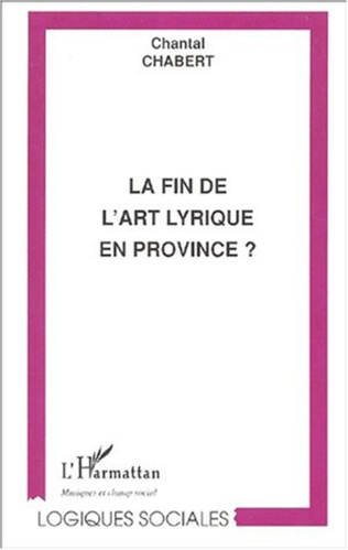 Couverture LA FIN DE L'ART LYRIQUE EN PROVINCE ?