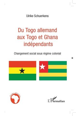 Couverture DU TOGO ALLEMAND AUX TOGO ET GHANA INDÉPENDANTS