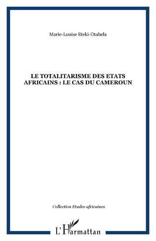Couverture LE TOTALITARISME DES ETATS AFRICAINS : Le cas du Cameroun