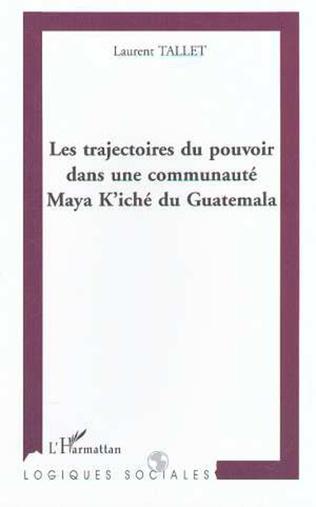 Couverture LES TRAJECTOIRES DU POUVOIR DANS UNE COMMUNAUTÉ MAYA K'ICHE DU GUATEMALA