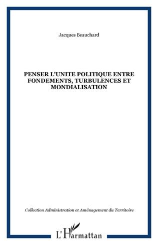 Couverture PENSER L'UNITE POLITIQUE ENTRE FONDEMENTS, TURBULENCES ET MONDIALISATION