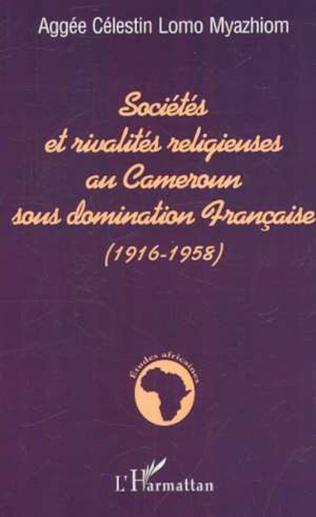 Couverture SOCIÉTÉS ET RIVALITÉS RELIGIEUSES AU CAMEROUN SOUS DOMINATION FRANÇAISE (1916-1958)