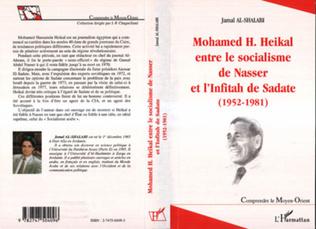 Couverture MOHAMED H.HEIKAL ENTRE LE SOCIALISME DE NASSER ET L'INFITAH DE SADATE (1952-1981)