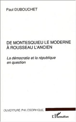 Couverture DE MONTESQUIEU LE MODERNE À ROUSSEAU L'ANCIEN