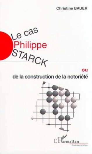Couverture LE CAS PHILIPPE STARCK ou de la construction de la notoriété