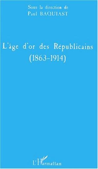 Couverture L'ÂGE D'OR DES RÉPUBLICAINS (1863-1914)