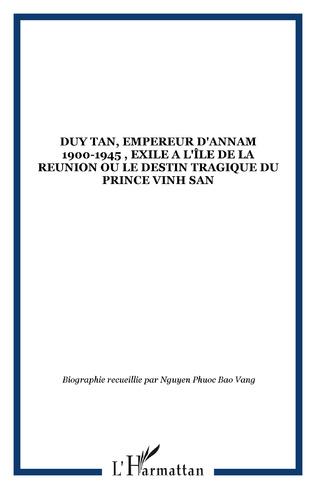 Couverture DUY TAN, EMPEREUR D'ANNAM 1900-1945 , EXILE A L'ÎLE DE LA REUNION ou LE DESTIN TRAGIQUE DU PRINCE VINH SAN