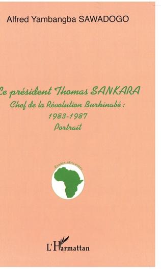 Couverture LE PRÉSIDENT THOMAS SANKARA, CHEF DE LA REVOLUTION BURKINABE : 1983-1987 - portrait