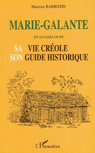 Couverture MARIE-GALANTE EN GUADELOUPE SA VIE CRÉOLE SON GUIDE HISTORIQUE