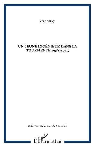 Couverture UN JEUNE INGÉNIEUR DANS LA TOURMENTE 1938-1945