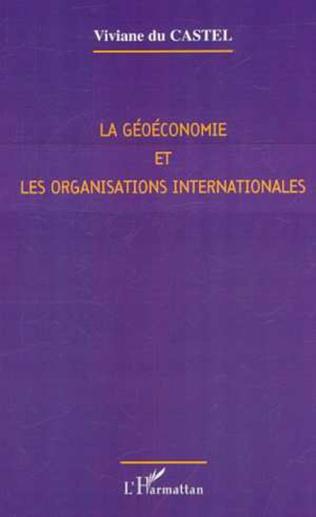 Couverture LA GÉOÉCONOMIE ET LES ORGANISATIONS INTERNATIONALES