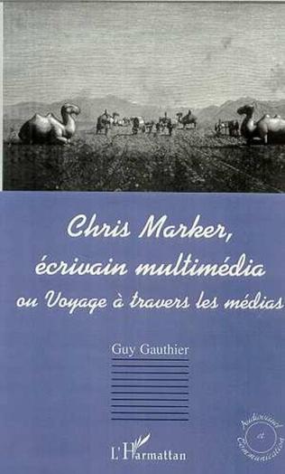 Couverture CHRIS MARKER, ÉCRIVAIN MULTIMÉDIA ou Voyage à travers les mé