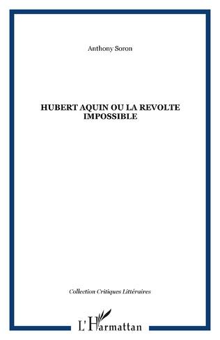 Couverture HUBERT AQUIN OU LA REVOLTE IMPOSSIBLE