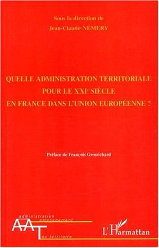 Couverture QUELLE ADMINISTRATION TERRITORIALE POUR LE XXIè SIÈCLE EN FRANCE DANS L'UNION EUROPÉENNE