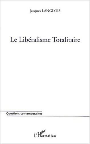 Couverture LE LIBÉRALISME TOTALITAIRE