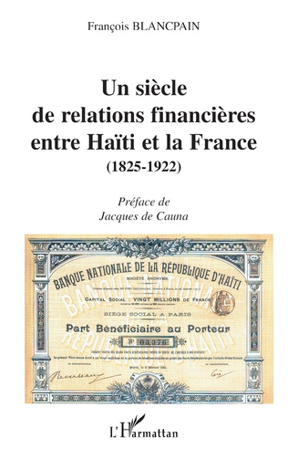 Couverture UN SIÈCLE DE RELATIONS FINANCIÈRES ENTRE HAÏTI ET LA FRANCE (1825-1922)