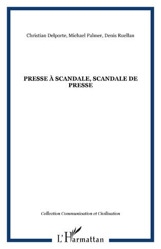 Couverture PRESSE À SCANDALE, SCANDALE DE PRESSE