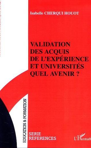 Couverture VALIDATION DES ACQUIS DE L'EXPÉRIENCE ET UNIVERSITÉS QUEL AVENIR ?