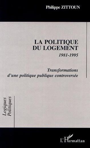 Couverture LA POLITIQUE DU LOGEMENT 1981-1995 Transformations d'une politique publique controversée