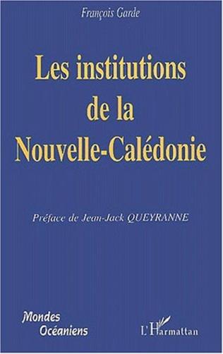 Couverture LES INSTITUTIONS DE LA NOUVELLE-CALEDONIE