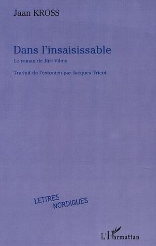 Couverture DANS L'INSAISISSABLE, le roman de Jüri Vilms