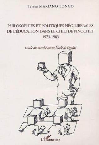 Couverture PHILOSOPHIES ET POLITIQUES NÉO-LIBÉRALES DE L'ÉDUCATION DANS LE CHILI DE PINOCHET 1973-1983