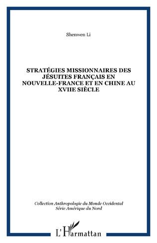 Couverture STRATÉGIES MISSIONNAIRES DES JÉSUITES FRANÇAIS EN NOUVELLE-FRANCE ET EN CHINE AU XVIIe SIÈCLE