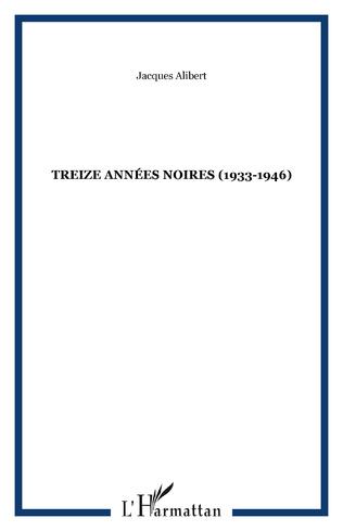 Couverture TREIZE ANNÉES NOIRES (1933-1946)