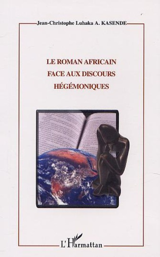 Couverture LE ROMAN AFRICAIN FACE AUX DISCOURS HÉGÉMONIQUES