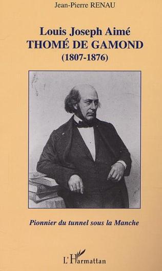 Couverture LOUIS JOSEPH AIMÉ THOMÉ DE GAMOND (1807-1876) : pionnier du tunnel sous la Manche