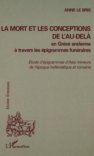 Couverture LA MORT ET LES CONCEPTIONS DE L'AU-DELÀ EN GRÈCE ANCIENNE À TRAVERS LES ÉPIGRAMMES FUNÉRAIRES