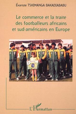 Couverture LE COMMERCE ET LA TRAITE DES FOOTBALLEURS AFRICAINS ET SUD-AMÉRICAINS EN EUROPE