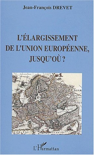 Couverture L'ÉLARGISSEMENT DE L'UNION EUROPÉENNE, JUSQU'OÙ ?