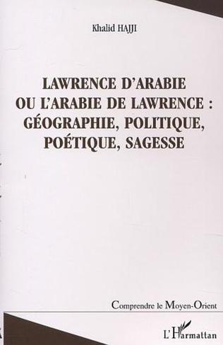 Couverture LAWRENCE D'ARABIE OU L'ARABIE DE LAWRENCE : GÉOGRAPHIE, POLITIQUE, POÉTIQUE, SAGESSE
