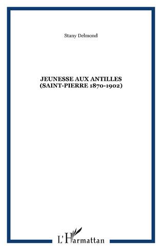 Couverture JEUNESSE AUX ANTILLES (Saint-Pierre 1870-1902)