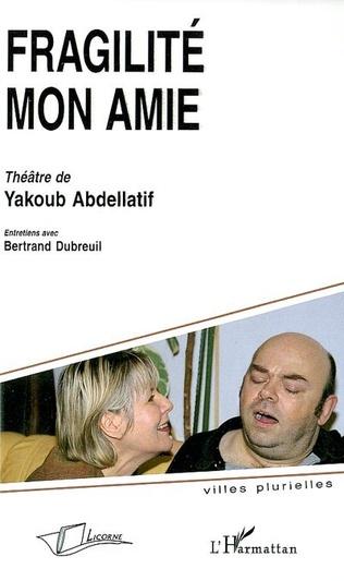 Couverture Fragilité mon amie, théâtre de Yakoub Abdellatif