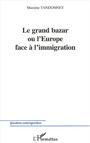 Couverture LE GRAND BAZAR OU L'EUROPE FACE À L'IMMIGRATION