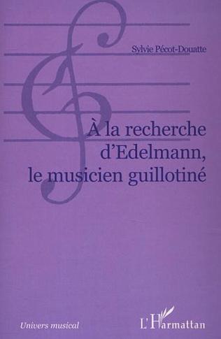 Couverture A la recherche d'Edelmann le musicien guillotiné