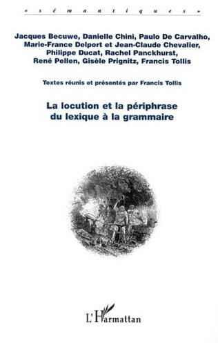 Couverture LA LOCUTION ET LA PÉRIPHRASE DU LEXIQUE À LA GRAMMAIRE