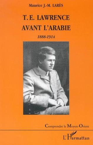 Couverture T.E. LAWRENCE AVANT L'ARABIE 1888-1914
