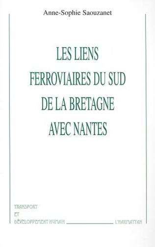 Couverture LES LIENS FERROVIAIRES DU SUD DE LA BRETAGNE AVEC NANTES