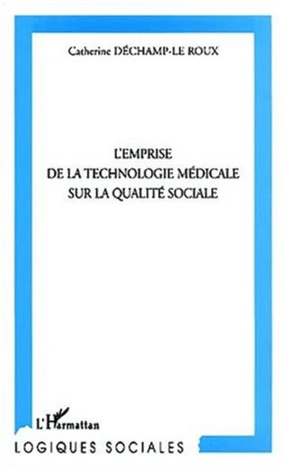 Couverture L'EMPRISE DE LA TECHNOLOGIE MÉDICALE SUR LA QUALITÉ SOCIALE