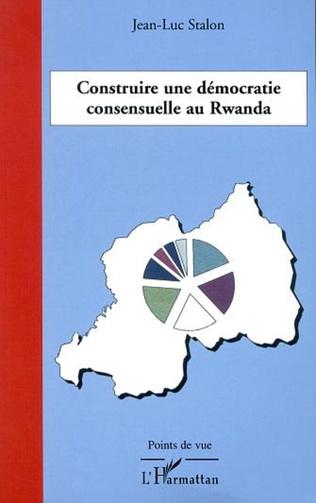Couverture CONSTRUIRE UNE DÉMOCRATIE CONSENSUELLE AU RWANDA