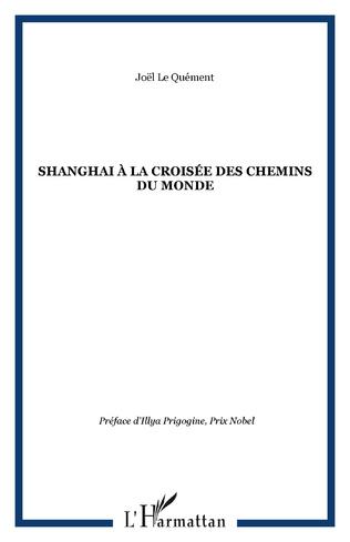 Couverture SHANGHAI À LA CROISÉE DES CHEMINS DU MONDE