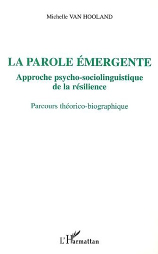 Couverture LA PAROLE ÉMERGENTE, APPROCHE PSYCHO-SOCIOLINGUISTIQUE DE LA RÉSILIENCE