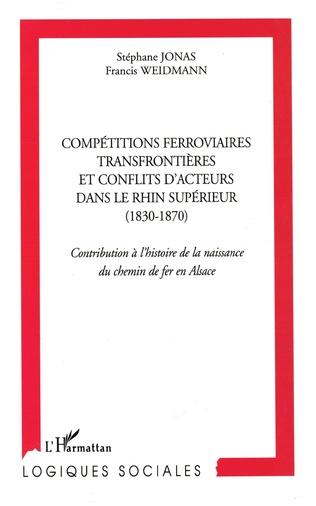 Couverture Compétitions ferroviaires transfrontièrs et conflits d'acteurs  dans le Rhin supérieur (1830-1870)